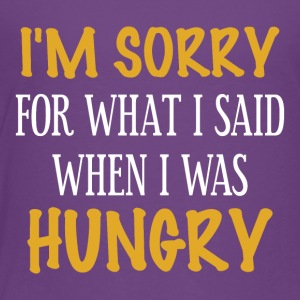 I m sorry for what I said when I was Hungry - Toddler Premium T-Shirt