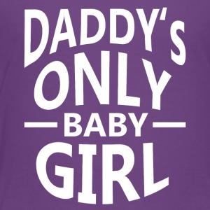 Daddys only baby girl - Toddler Premium T-Shirt