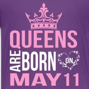 Queens are born on May 11 - Toddler Premium T-Shirt