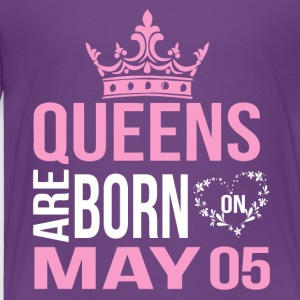 Queens are born on May 05 - Toddler Premium T-Shirt