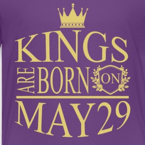 Kings are born on May 29 - Toddler Premium T-Shirt