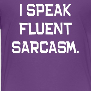 I Speak Fluent Sarcasm. - Toddler Premium T-Shirt
