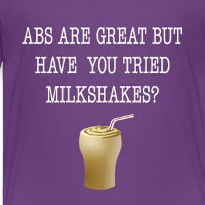 Abs Are Great But Have You Tried Milkshakes Tee - Toddler Premium T-Shirt