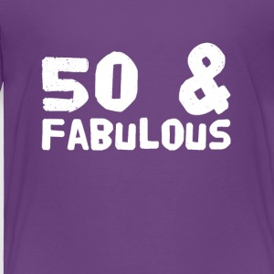 50 and fabulous - Toddler Premium T-Shirt