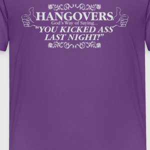 Hangovers God s Way Of Saying That You Kicked Ass - Toddler Premium T-Shirt