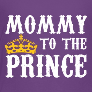 Mommy To The Prince - Mother Of Prince - Toddler Premium T-Shirt