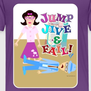 Jump Jive and Fail - Toddler Premium T-Shirt
