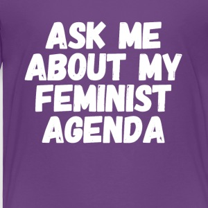 Ask me about my feminist agenda - Toddler Premium T-Shirt