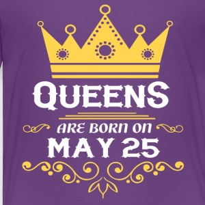 Queens are born on May 25 - Toddler Premium T-Shirt