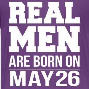 Real Men are born on May 26 - Toddler Premium T-Shirt