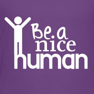 Be a nice human - Toddler Premium T-Shirt