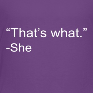 That s What She Said - Toddler Premium T-Shirt