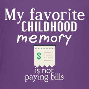 My favorite childhood memory is not paying bills - Toddler Premium T-Shirt
