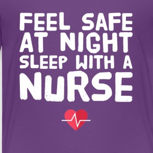 Feel safe at night sleep with a nurse - Toddler Premium T-Shirt