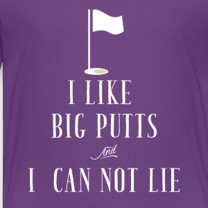 I like big putts and I can not lie - Toddler Premium T-Shirt