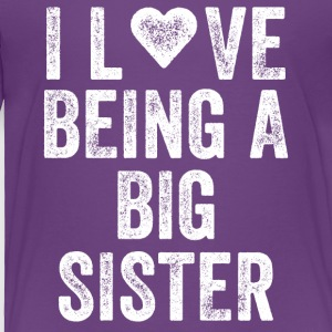 I love being a big sister - Toddler Premium T-Shirt
