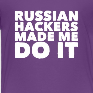 Russian hackers made me do it - Toddler Premium T-Shirt