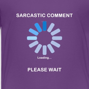 Sarcastic Comment Loading Funny T Shirt - Toddler Premium T-Shirt