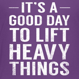 It's A Good Day To Lift Heavy Things Funny Fathers - Toddler Premium T-Shirt