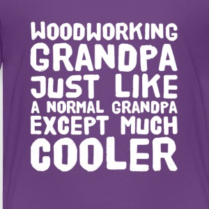 wood working grandpa just like a normal grandpa - Toddler Premium T-Shirt