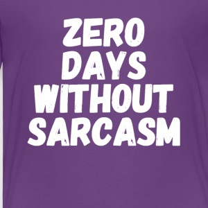 zero days without sarcasm - Toddler Premium T-Shirt