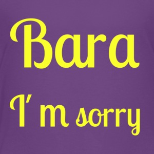Bara I'm sorry - [Yellow text] - Toddler Premium T-Shirt