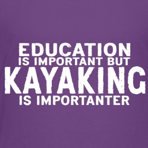 Education is important but Kayaking is importanter - Toddler Premium T-Shirt