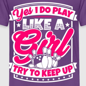 I play bowling like a girl. Try to keep up! - Toddler Premium T-Shirt