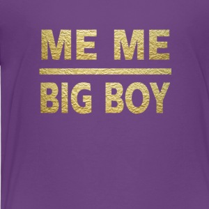 me me big boy - Toddler Premium T-Shirt