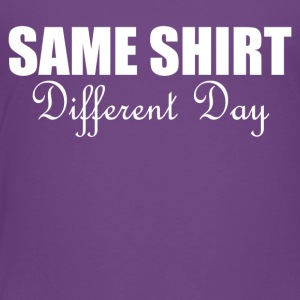 Same Shirt Different Day - Toddler Premium T-Shirt