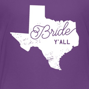 Texas Bride Y'all Design - Toddler Premium T-Shirt