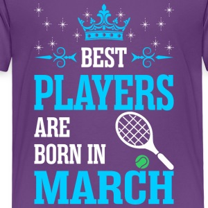 Best Players Are Born In March - Toddler Premium T-Shirt