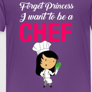Forget princess I want to be a Chef - Toddler Premium T-Shirt
