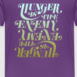 Hunger is the enemy - Toddler Premium T-Shirt