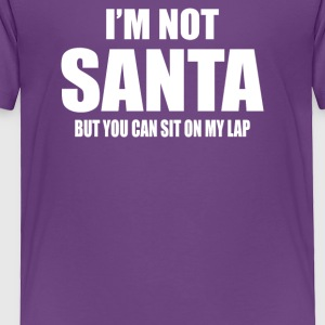 I m Not Santa but sit on my lap - Toddler Premium T-Shirt