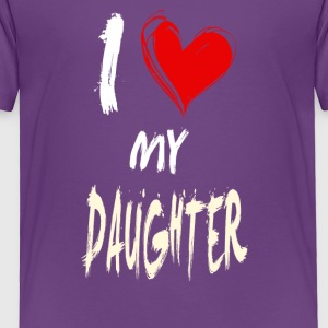 I love my DAUGHTER - Toddler Premium T-Shirt