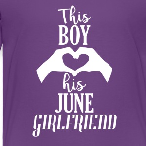 This Boy loves his June Girlfriend - Toddler Premium T-Shirt