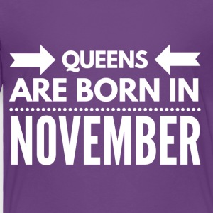 Queens Born November - Toddler Premium T-Shirt