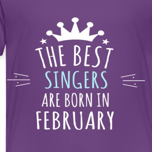 Best SINGERS are born in february - Toddler Premium T-Shirt