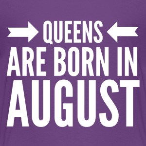 Queens Born August - Toddler Premium T-Shirt