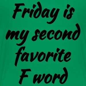 Friday is My Second Favorite F Word - Toddler Premium T-Shirt