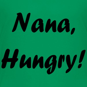 Nana, Hungry! - Toddler Premium T-Shirt
