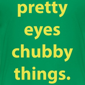Pretty Eyes Chubby Things. - Toddler Premium T-Shirt
