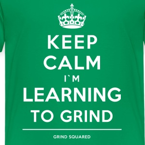 Keep Calm Learning To Grind White Version #1 - Toddler Premium T-Shirt