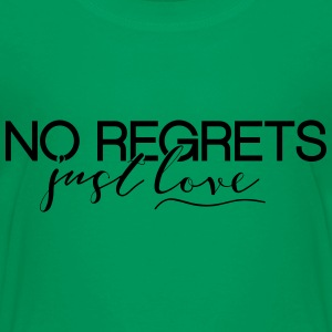 No Regrets. Just Love - Toddler Premium T-Shirt