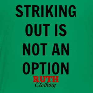 Striking out is not an option - Official Ruth - Toddler Premium T-Shirt