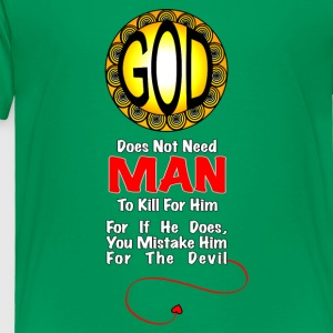 God Does Not Need Man To Kill - Toddler Premium T-Shirt