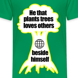 He that plants trees loves others beside himself - Toddler Premium T-Shirt