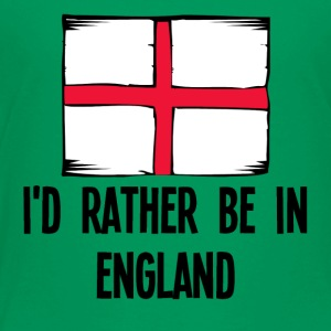 I'd Rather Be In England - Toddler Premium T-Shirt