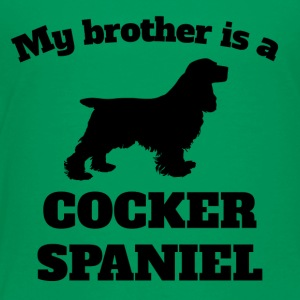 My Brother Is A Cocker Spaniel - Toddler Premium T-Shirt